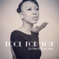 DJ Fen x Emily Kay - Fool For You