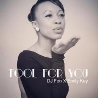 DJ Fen x Emily Kay - Fool For You