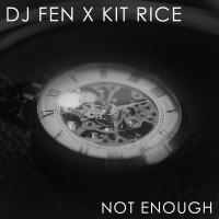 DJ Fen x Kit Rice - Not Enough