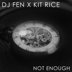 DJ Fen x Kit Rice - Not Enough